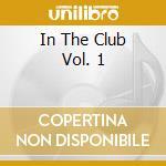 In The Club Vol. 1 cd musicale di ARTISTI VARI