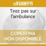 Tirez pas sur l'ambulance cd musicale di Francoise Hardy