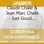 Claude Presents Challe - Just Good Music (3 Cd) cd musicale di Claude & jea Challe