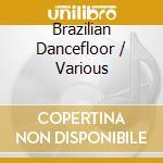 BRAZILIAN DANCEFLOOR cd musicale di ARTISTI VARI