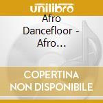 Afro Dancefloor - Afro Dancefloor cd musicale di ARTISTI VARI