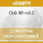 Club 80 vol.2 cd musicale di Artisti Vari