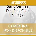 SAINT GERMAIN DES PRES CAFE' VOL.9 cd musicale di ARTISTI VARI