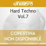 HARD TECHNO VOL.7 cd musicale di ARTISTI VARI