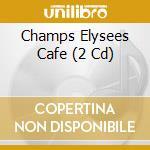 CHAMPS ELYSEES CAFE' cd musicale di ARTISTI VARI
