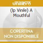 (LP VINILE) A MOUTHFUL                                lp vinile di Do The