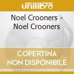 Noel Crooners - Noel Crooners cd musicale di ARTISTI VARI