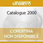 CATALOGUE 2000 cd musicale di ARTISTI VARI