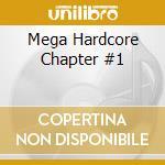 MEGA HARDCORE CHAPTER #1 cd musicale di AA.VV.
