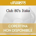 CLUB 80'S ITALIA cd musicale di SABRINA/GAZEBO/SPAGN