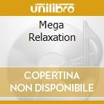 MEGA RELAXATION cd musicale di AA.VV.