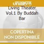 LIVING THEATER VOL.1 BY BUDDAH BAR cd musicale di ARTISTI VARI