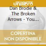 YOU MAKE ME WANNA KILL cd musicale di BRODIE DAN & BROKEN