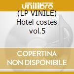 (LP VINILE) Hotel costes vol.5 lp vinile