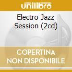 ELECTRO JAZZ SESSION (2CD) cd musicale di ARTISTI VARI