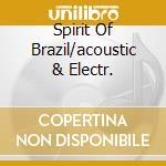 SPIRIT OF BRAZIL/ACOUSTIC & ELECTR. cd musicale di ARTISTI VARI