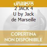2 JACK 4 U by Jack de Marseille cd musicale di ARTISTI VARI