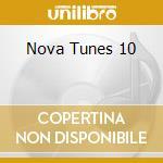 NOVA TUNES 10 cd musicale di ARTISTI VARI