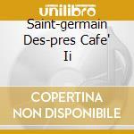 SAINT-GERMAIN DES-PRES CAFE' II cd musicale di ARTISTI VARI