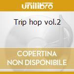 Trip hop vol.2 cd musicale di ARTISTI VARI