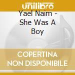 Naim, Yael - She Was A Boy cd musicale di Naim yael & david donatien