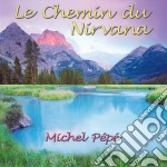 Michel Pepe' - Le Chemin Du Nirvana cd musicale di PEPE'MICHEL