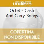 Octet - Cash And Carry Songs cd musicale
