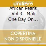 African Pearls Vol.3 - Mali One Day On Radio Mali ## cd musicale di AA.VV.