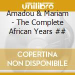 Amadou & Mariam - The Complete African Years ## cd musicale di AMADOU & MARIAM