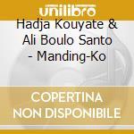 Hadja Kouyate & Ali Boulo Santo - Manding-Ko cd musicale