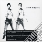 How To Kill The Dj Pt.2 cd musicale di ARTISTI VARI