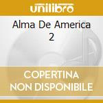 ALMA DE AMERICA 2 cd musicale di ARTISTI VARI