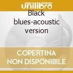 Black blues-acoustic version cd musicale