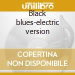 Black blues-electric version cd musicale