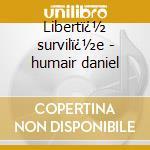 Libert� survil�e - humair daniel cd musicale