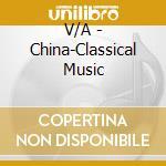 V/A - China-Classical Music cd musicale di Air mail music