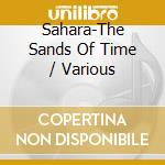 V/A - Sahara-The Sands Of Time cd musicale