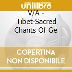 V/A - Tibet-Sacred Chants Of Ge cd musicale di Air mail music