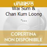 Wai Sum & Chan Kum Loong - China-Daydream cd musicale