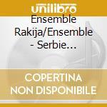 Ensemble Rakija/Ensemble - Serbie Macedoine Bosnie cd musicale di Air mail music