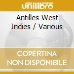 V/A - Antilles-West Indies cd musicale di Artisti Vari