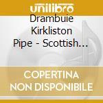 Drambuie Kirkliston Pipe - Scottish Pipes-Single Mal cd musicale di Scozia