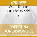 V/a - Drums Of The World 3 cd musicale di Artisti Vari