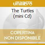 THE TURTLES (MINI CD) cd musicale di THE TURTLES