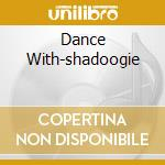 DANCE WITH-SHADOOGIE cd musicale di SHADOWS