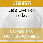 LET'S LIVE FOR TODAY cd musicale di ROKES