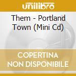 PORTLAND TOWN cd musicale di THEM