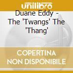 Duane Eddy + B.T. - The 'Twangs' The 'Thang' cd musicale di Duane eddy + b.t.