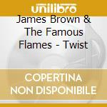James Brown & The Famous Flames - Twist cd musicale di James brown & the fa