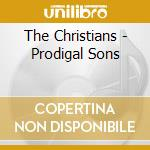 The Christians - Prodigal Sons cd musicale di The Christians